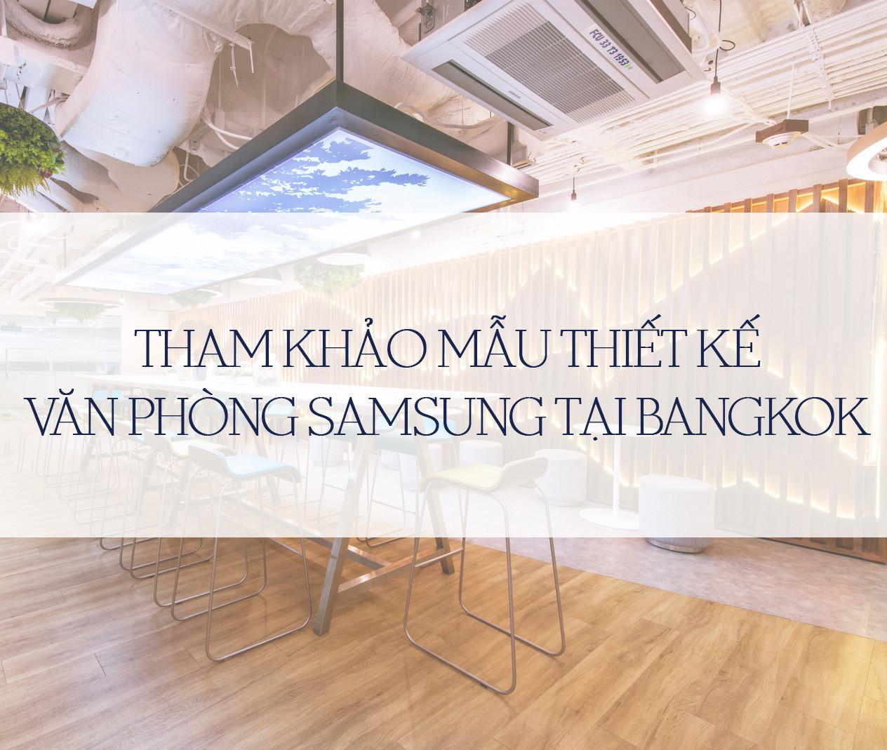 THAM KHẢO MẪU THIẾT KẾ VĂN PHÒNG SAMSUNG TẠI BANGKOK