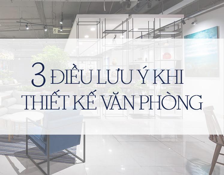 3 ĐIỀU LƯU Ý KHI THIẾT KẾ VĂN PHÒNG