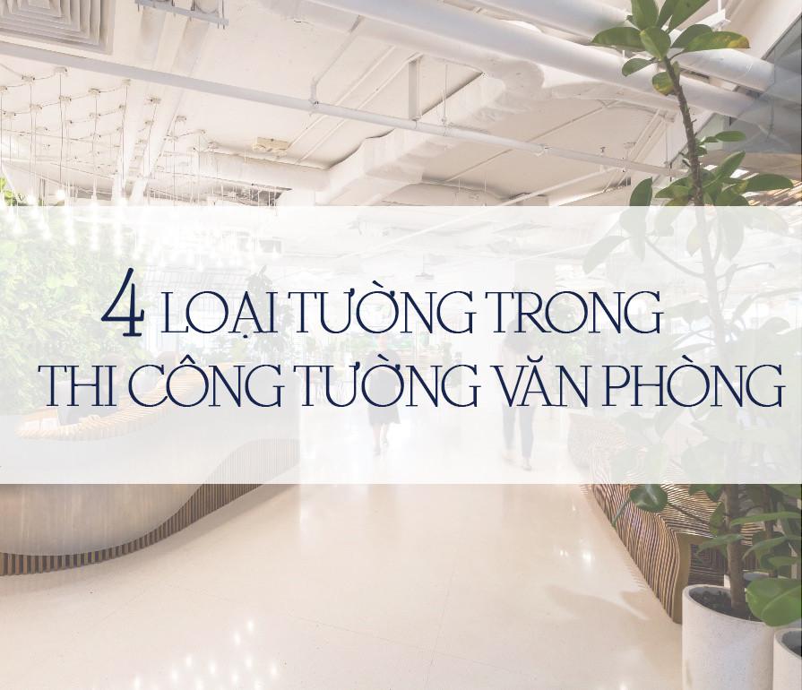 4 LOẠI TƯỜNG TRONG THI CÔNG VĂN PHÒNG