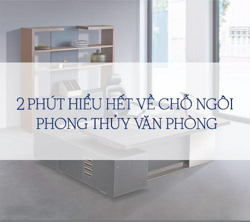 2 PHÚT HIỂU HẾT VỀ CHỖ NGỒI PHONG THỦY VĂN PHÒNG