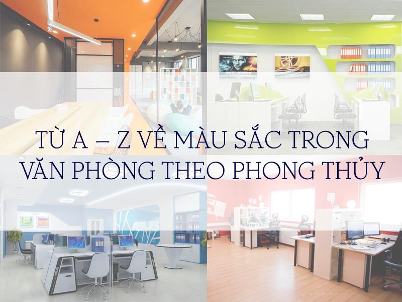 TỪ A – Z VỀ MÀU SẮC TRONG VĂN PHÒNG THEO PHONG THỦY