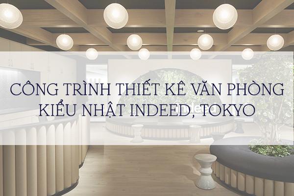 CÔNG TRÌNH THIẾT KÊ VĂN PHÒNG KIỂU NHẬT INDEED, TOKYO